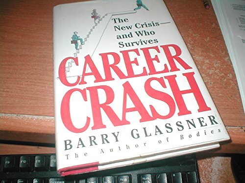 Career Crash: America's New Crisis-And Who Survives, Glassner, Barry