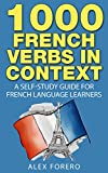 1000 French Verbs in Context: A Self-Study Guide for French Language Learners (1000 Verb Lists in Context Book 2) (English...
