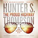 The Proud Highway: Saga of a Desperate Southern Gentleman, 1955-1967 (The Gonzo Letters, Book 1) (       UNABRIDGED) by Hunter S. Thompson Narrated by Malcolm Hillgartner