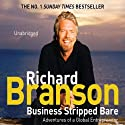 Business Stripped Bare: Adventures of a Global Entrepreneur (       UNABRIDGED) by Richard Branson Narrated by Adrian Mulraney