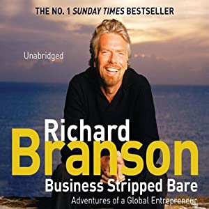 Business Stripped Bare: Adventures of a Global Entrepreneur | [Richard Branson]