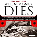 When Money Dies: The Nightmare of Deficit Spending, Devaluation, and Hyperinflation in Weimar, Germany (       UNABRIDGED) by Adam Fergusson Narrated by Antony Ferguson