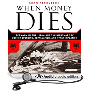 When Money Dies: The Nightmare of Deficit Spending, Devaluation, and Hyperinflation in Weimar, Germany (Unabridged)