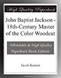 img - for John Baptist Jackson - 18th-Century Master of the Color Woodcut book / textbook / text book