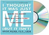 "I THOUGHT IT WAS JUST ME Audiobook: I Thought It Was Just Me (but it isnt): Making the Journey from ""What Will People Think?"" to ""I Am Enough"" [Audiobook, CD, Unabridged]"