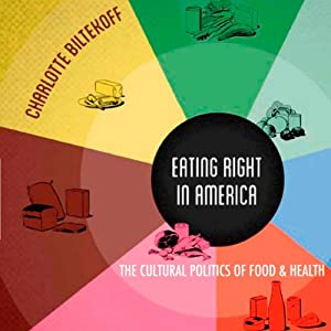 Eating Right in America: The Cultural Politics of Food and Health | [Charlotte Biltekoff]
