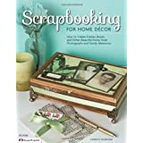 Scrapbooking for Home Decor: How to Create Frames, Boxes and Other Beautiful Items from Photographs and Family Memories (Design Originals)