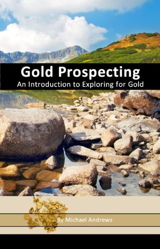 Gold Prospecting - An Introduction to Exploring for Gold