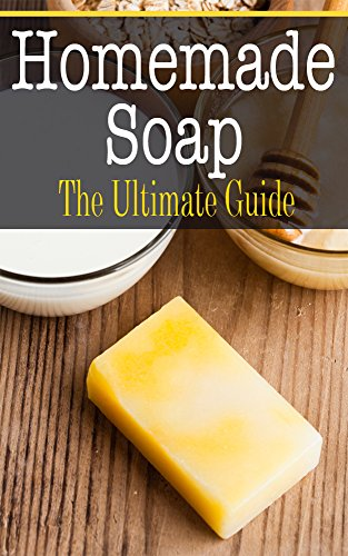 Homemade Soap: The Ultimate Guide by Sara Hallas