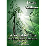 A Sword for Hire (The Silent Blade Chronicles Book 1) ~ David Graham