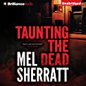 Taunting the Dead (       UNABRIDGED) by Mel Sherratt Narrated by Heather Wilds
