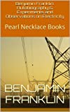 Benjamin Franklin: Autobiography and Experiments and Observations on Electricity: Pearl Necklace Books