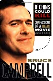If Chins Could Kill : Confessions of a B Movie Actor (0312242646) by Bruce Campbell