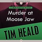 Murder at Moose Jaw   Tim Heald