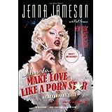 How to Make Love Like a Porn Star: A Cautionary Tale ~ Jenna Jameson