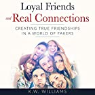 Loyal Friends and Real Connections: Creating True Friendships in a World of Fakers Hörbuch von K.W. Williams Gesprochen von: Jim D Johnston