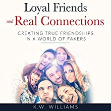 Loyal Friends and Real Connections: Creating True Friendships in a World of Fakers Audiobook by K.W. Williams Narrated by Jim D Johnston