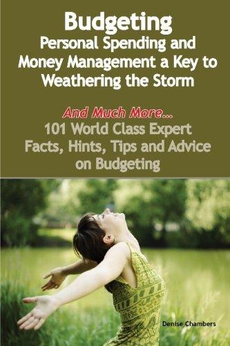 Budgetierung: Persönliche Ausgaben und Money-Management einen Schlüssel zu den Sturm trotzen- und vieles mehr – 101 World Class Expert Fakten, Hinweise, Tipps und Ratschläge, Budgeti