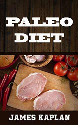 Paleo Diet:: A Beginner's Cookbook with Delicious Recipes for Weight Loss and Living a Longer Life by James Kaplan