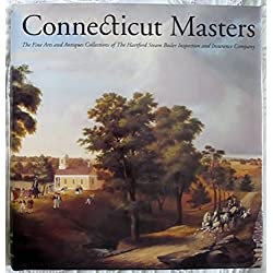 Connecticut Masters: The Fine Arts and Antiques Collections of the Hartford Steam Boiler Inspection and Insurance Company