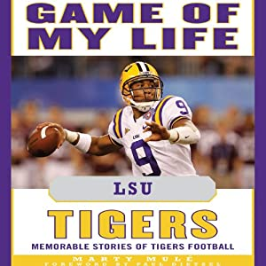 Game of My Life - LSU Tigers: Memorable Stories of Tigers Football | [Marty Mule]