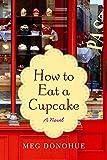 How to Eat a Cupcake: A Novel