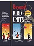 img - for Beyond Bird Units! Thinking and Understanding in Information-Rich and Technology-Rich Environments book / textbook / text book