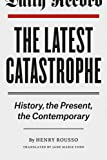 img - for The Latest Catastrophe: History, the Present, the Contemporary book / textbook / text book
