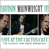 Live At The Cactus Cafeby Loudon Wainwright III