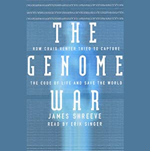 The Genome War: How Craig Venter Tried to Capture the Code of Life and Save the World | [James Shreeve]