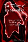 The Wisdom of Les Miserables: Lessons From the Heart of Jean Valjean