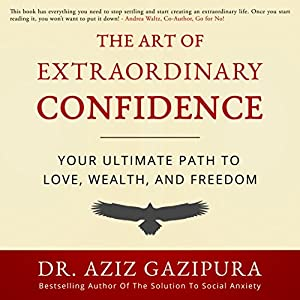 The Art of Extraordinary Confidence Audiobook