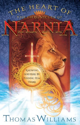 Cover of The Heart of the Chronicles of Narnia: Knowing God Here by Finding Him There