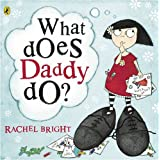 What Does Daddy Do?by Rachel Bright