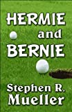 Hermie and Bernie