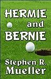 Hermie and Bernie