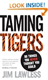 Taming Tigers: Do things you never thought you could