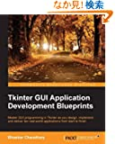 Tkinter GUI Application Development Blueprints: Master Gui Programming in Tkinter As You Design, Implement, and Deliver Te...