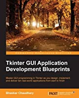 Tkinter GUI Application Development Blueprints Front Cover