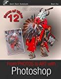 From Photos to Art with Photoshop: An Illustrated Guidebook (Quick Start Photo Editing) (Volume 1)