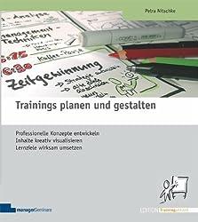 Trainings planen und gestalten: Professionelle Konzepte entwickeln. Inhalte kreativ visualisieren. Lernziele wirksam umsetzen von Petra Nitschke (2011) Broschiert