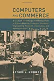 Computers and Commerce: A Study of Technology and Management at Eckert-Mauchly Computer Company,                 Engineering Research Associates, and Remington Rand, 1946-1957 (History of Computing)