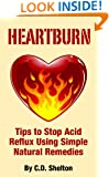 Acid Reflux (Heartburn: Tips to Stop Acid Reflux Using Simple Natural Remedies Book 1)