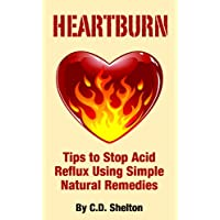 """Acid Reflux (Heartburn: Tips to Stop Acid Reflux Using Simple Natural Remedies Book 1) (Kindle Edition)By C.D. Shelton        Buy new: $2.99    Customer Rating:     First tagged """"acid reflux"""" by Robert Hansen"""