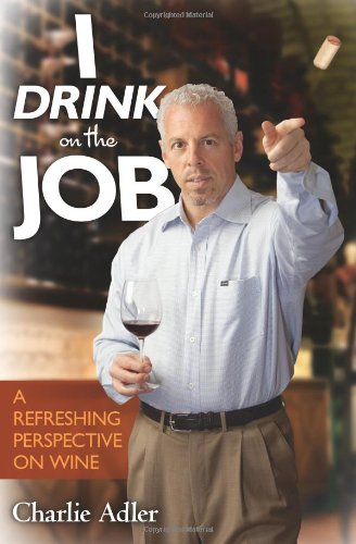 I Drink On The Job: A Refreshing Perspective On Wine