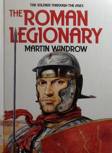 The Roman Legionary (Soldiers Through the Ages)