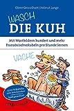 Wasch die Kuh: Mit Wortbildern hundert und mehr Franz�sischvokabeln pro Stunde lernen