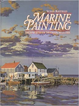 Marine Painting: Techniques of Modern Masters, Rayfield, Susan