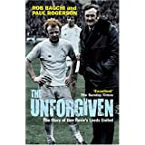 The Unforgiven: The Story of Don Revie's Leeds Unitedby Rob Bagchi