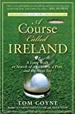 img - for A Course Called Ireland: A Long Walk in Search of a Country, a Pint, and the Next Tee book / textbook / text book
